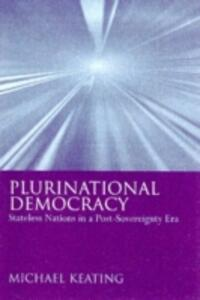 Plurinational Democracy: Stateless Nations in a Post-Sovereignty Era - Michael Keating - cover