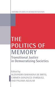 The Politics of Memory and Democratization: Transitional Justice in Democratizing Societies - cover