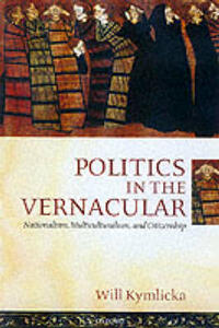 Politics in the Vernacular: Nationalism, Multiculturalism, and Citizenship - Will Kymlicka - cover