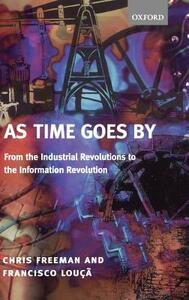 As Time Goes By: From the Industrial Revolutions to the Information Revolution - Chris Freeman,Francisco Louca - cover