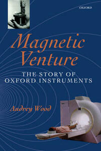 Magnetic Venture: The Story of Oxford Instruments - Audrey Wood - cover