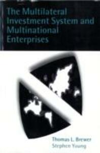 The Multilateral Investment System and Multinational Enterprises - Thomas L. Brewer,Stephen Young - cover