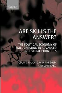 Are Skills the Answer?: The Political Economy of Skill Creation in Advanced Industrial Countries - Colin Crouch,David Finegold,Mari Sako - cover