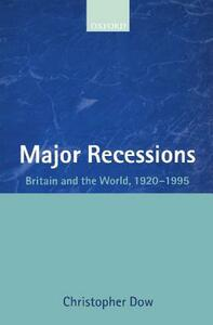 Major Recessions: Britain and the World 1920-1995 - Christopher Dow - cover