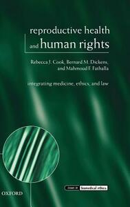 Reproductive Health and Human Rights: Integrating Medicine, Ethics, and Law - Rebecca J. Cook,Bernard M. Dickens,Mahmoud F. Fathalla - cover