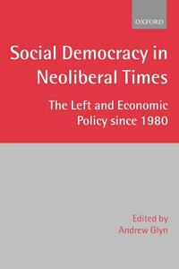 Social Democracy in Neoliberal Times: The Left and Economic Policy since 1980 - cover