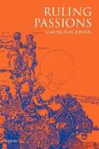 Ruling Passions: A Theory of Practical Reasoning - Simon Blackburn - cover