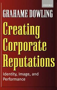 Creating Corporate Reputations: Identity, Image, and Performance - Grahame R. Dowling - cover