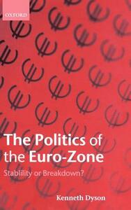 The Politics of the Euro-Zone: Stability or Breakdown? - Kenneth Dyson - cover