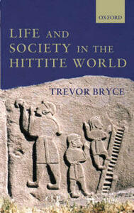 Life and Society in the Hittite World - Trevor Bryce - cover