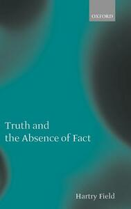 Truth and the Absence of Fact - Hartry Field - cover