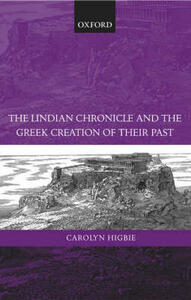 The Lindian Chronicle and the Greek Creation of their Past - Carolyn Higbie - cover