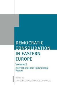Democratic Consolidation in Eastern Europe: Volume 2: International and Transnational Factors - cover