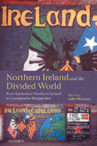 Northern Ireland and the Divided World: Post-Agreement Northern Ireland in Comparative Perspective - cover