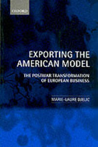 Exporting the American Model: The Postwar Transformation of European Business - Marie-Laure Djelic - cover