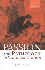 Passion and Pathology in Victorian Fiction - Jane Wood - cover