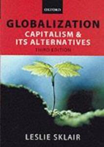 Globalization: Capitalism and its Alternatives - Leslie Sklair - cover