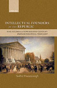 Intellectual Founders of the Republic: Five Studies in Nineteenth-Century French Political Thought - Sudhir Hazareesingh - cover