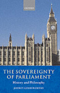The Sovereignty of Parliament: History and Philosophy - Jeffrey Goldsworthy - cover