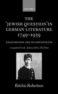 The 'Jewish Question' in German Literature, 1749-1939: Emancipation and its Discontents - Ritchie Robertson - cover