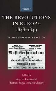 The Revolutions in Europe, 1848-1849: From Reform to Reaction - Robert Evans,R. J. W. Evans,Hartmut Pogge von Strandmann - cover