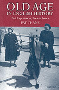 Old Age in English History: Past Experiences, Present Issues - Pat Thane - cover