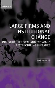 Large Firms and Institutional Change: Industrial Renewal and Economic Restructuring in France - Bob Hancke - cover