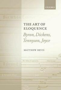 The Art of Eloquence: Byron, Dickens, Tennyson, Joyce - Matthew Bevis - cover