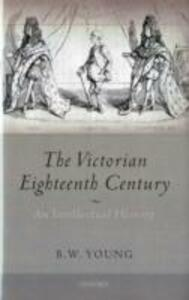The Victorian Eighteenth Century: An Intellectual History - B.W. Young - cover