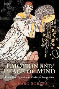 Emotion and Peace of Mind: From Stoic Agitation to Christian Temptation - Richard Sorabji - cover