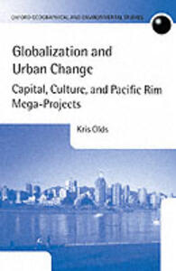 Globalization and Urban Change: Capital, Culture, and Pacific Rim Mega-Projects - Kris Olds - cover
