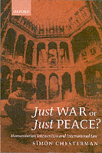 Just War or Just Peace?: Humanitarian Intervention and International Law - Simon Chesterman - cover