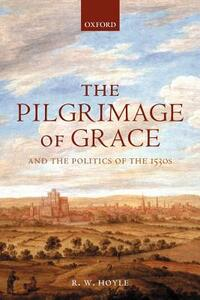 The Pilgrimage of Grace and the Politics of the 1530s - R. W. Hoyle - cover