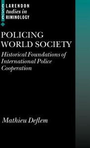Policing World Society: Historical Foundations of International Police Cooperation - Mathieu Deflem - cover
