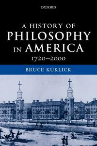 A History of Philosophy in America: 1720-2000 - Bruce Kuklick - cover