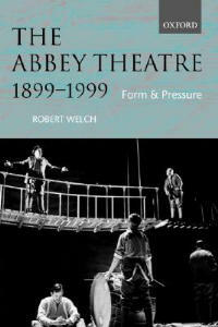 The Abbey Theatre, 1899-1999: Form and Pressure - Robert Welch - cover