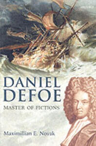 Daniel Defoe: Master of Fictions: His Life and Works - Maximillian E. Novak - cover