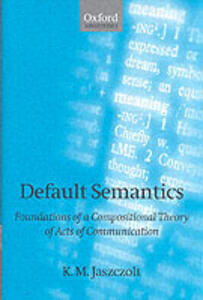 Default Semantics: Foundations of a Compositional Theory of Acts of Communication - Katarzyna M. Jaszczolt,K. M. Jaszczolt - cover