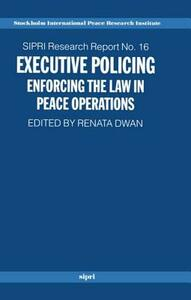 Executive Policing: Enforcing the Law in Peace Operations - cover
