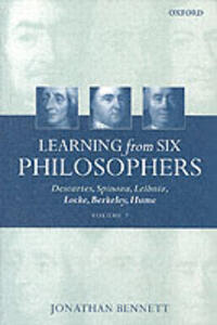 Learning from Six Philosophers, Volume 2: Descartes, Spinoza, Leibniz, Locke, Berkeley, Hume - Jonathan Bennett - cover