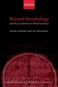 Beyond Morphology: Interface Conditions on Word Formation - Peter Ackema,Ad Neeleman - cover