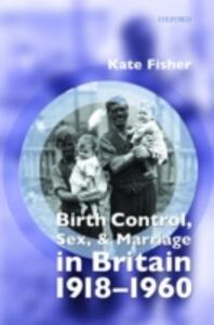 Birth Control, Sex, and Marriage in Britain 1918-1960 - Kate Fisher - cover