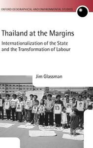 Thailand at the Margins: Internationalization of the State and the Transformation of Labour - Jim Glassman - cover
