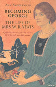 Becoming George: The Life of Mrs W. B. Yeats - Ann Saddlemyer - cover