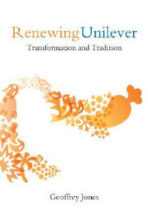 Renewing Unilever: Transformation and Tradition - Geoffrey Jones - cover