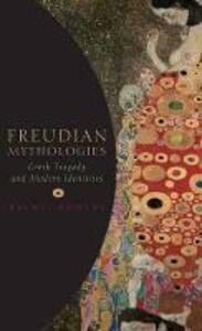 Freudian Mythologies: Greek Tragedy and Modern Identities - Rachel Bowlby - cover