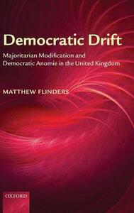 Democratic Drift: Majoritarian Modification and Democratic Anomie in the United Kingdom - Matthew Flinders - cover