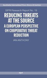 Reducing Threats at the Source: A European Perspective on Cooperative Threat Reduction - Ian Anthony - cover