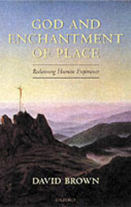 God and Enchantment of Place: Reclaiming Human Experience - David Brown - cover
