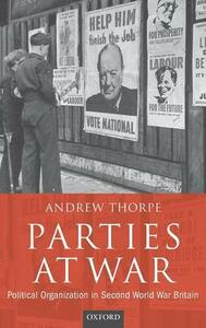 Parties at War: Political Organization in Second World War Britain - Andrew Thorpe - cover